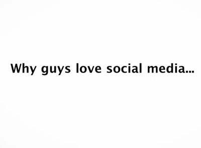 <b>Why Guys Love Social...</b>